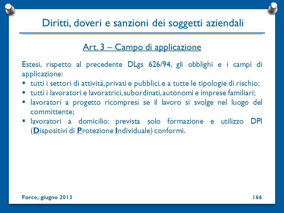Estesi, rispetto al precedente DLgs 626/94, gli obblighi e i campi di applicazione: tutti i settori di attività, privati e pubblici, e a tutte le tipo