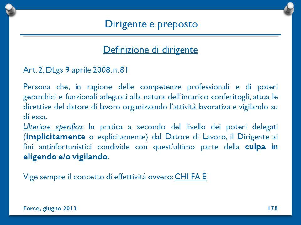 Definizione di dirigente Dirigente e preposto Force, giugno 2013 Art. 2, DLgs 9 aprile 2008, n. 81 Persona che, in ragione delle competenze profession