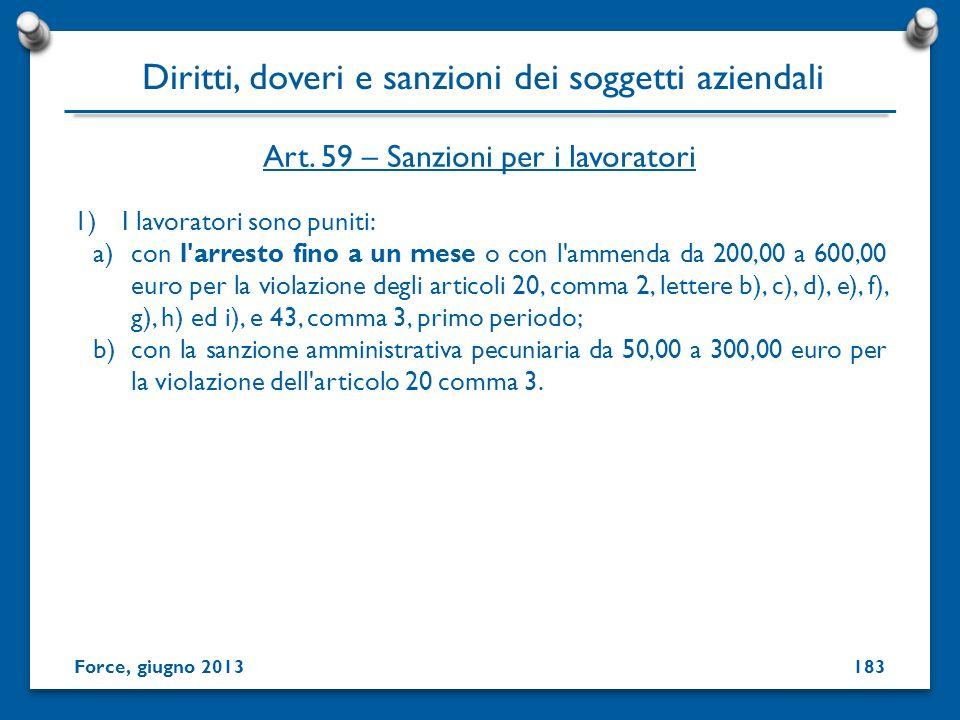1)I lavoratori sono puniti: a)con l'arresto fino a un mese o con l'ammenda da 200,00 a 600,00 euro per la violazione degli articoli 20, comma 2, lette