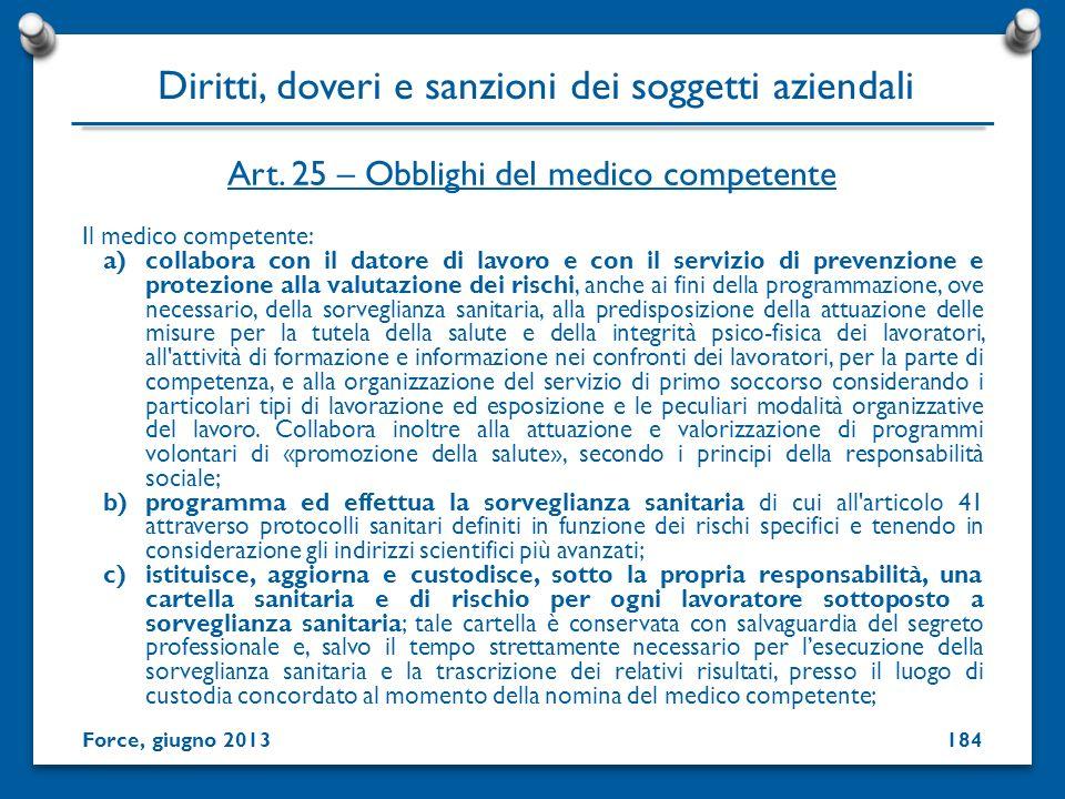 Il medico competente: a)collabora con il datore di lavoro e con il servizio di prevenzione e protezione alla valutazione dei rischi, anche ai fini del