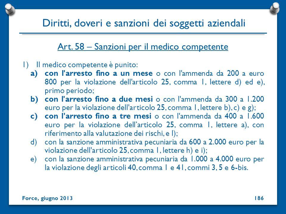 1)Il medico competente è punito: a)con l'arresto fino a un mese o con l'ammenda da 200 a euro 800 per la violazione dell'articolo 25, comma 1, lettere