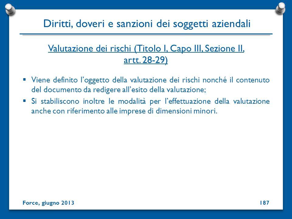 Valutazione dei rischi (Titolo I, Capo III, Sezione II, artt. 28-29) Viene definito loggetto della valutazione dei rischi nonché il contenuto del docu