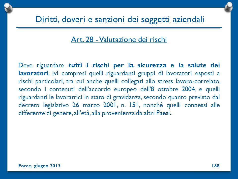 Art. 28 - Valutazione dei rischi Deve riguardare tutti i rischi per la sicurezza e la salute dei lavoratori, ivi compresi quelli riguardanti gruppi di