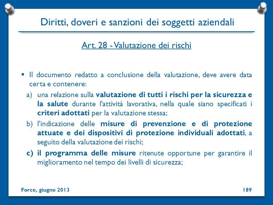 Art. 28 - Valutazione dei rischi Il documento redatto a conclusione della valutazione, deve avere data certa e contenere: a)una relazione sulla valuta