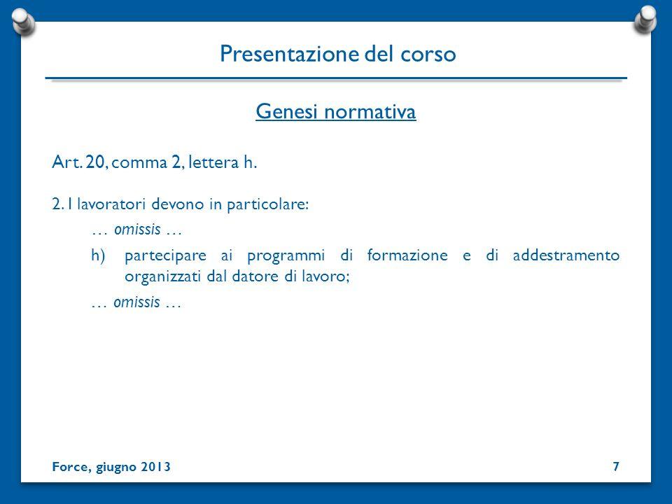 Genesi normativa Presentazione del corso Art. 20, comma 2, lettera h. 2. I lavoratori devono in particolare: … omissis … h)partecipare ai programmi di