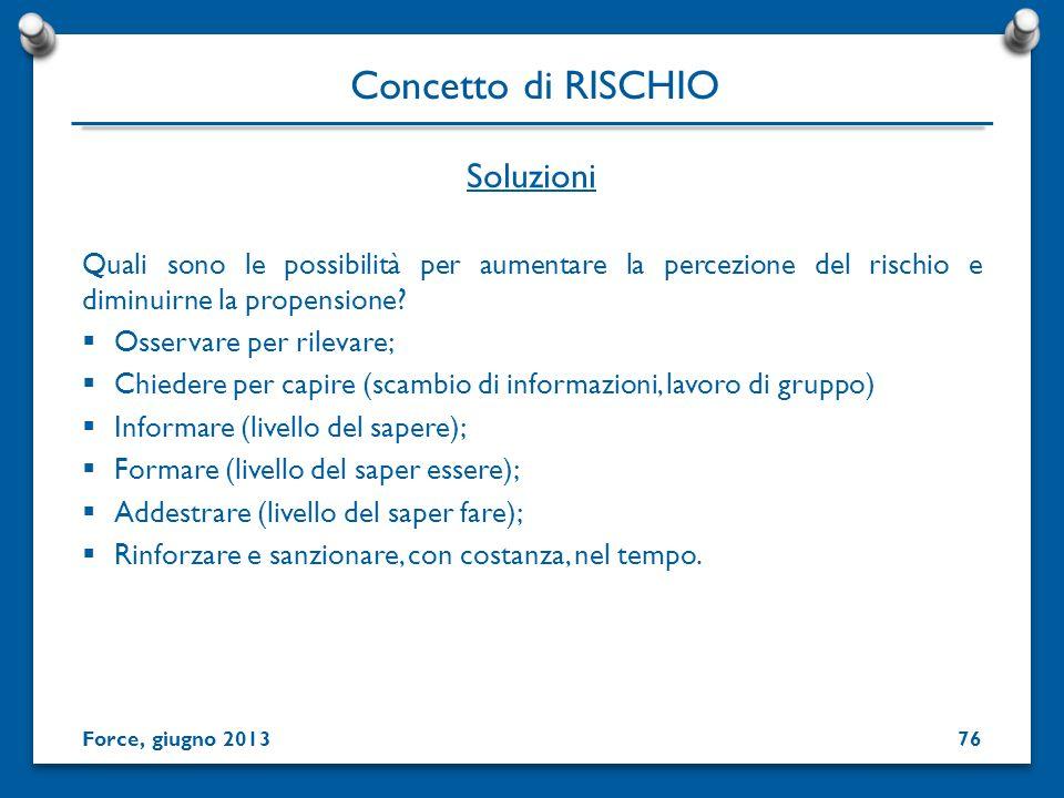 Soluzioni Quali sono le possibilità per aumentare la percezione del rischio e diminuirne la propensione? Osservare per rilevare; Chiedere per capire (