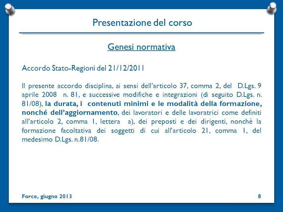 Genesi normativa Presentazione del corso Accordo Stato-Regioni del 21/12/2011 Il presente accordo disciplina, ai sensi dellarticolo 37, comma 2, del D