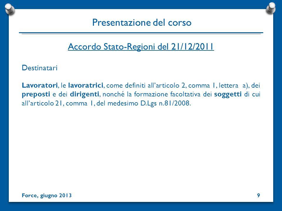 Accordo Stato-Regioni del 21/12/2011 Presentazione del corso Destinatari Lavoratori, le lavoratrici, come definiti allarticolo 2, comma 1, lettera a),