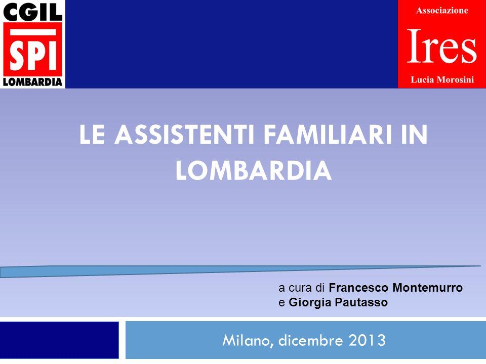 LE ASSISTENTI FAMILIARI IN LOMBARDIA Milano, dicembre 2013 1 a cura di Francesco Montemurro e Giorgia Pautasso
