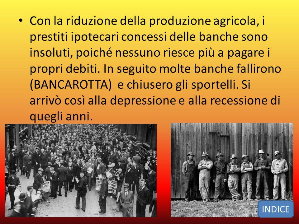Con la riduzione della produzione agricola, i prestiti ipotecari concessi delle banche sono insoluti, poiché nessuno riesce più a pagare i propri debiti.