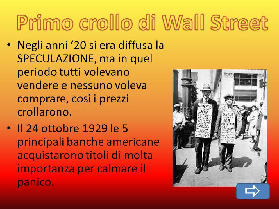 Negli anni 20 si era diffusa la SPECULAZIONE, ma in quel periodo tutti volevano vendere e nessuno voleva comprare, così i prezzi crollarono.