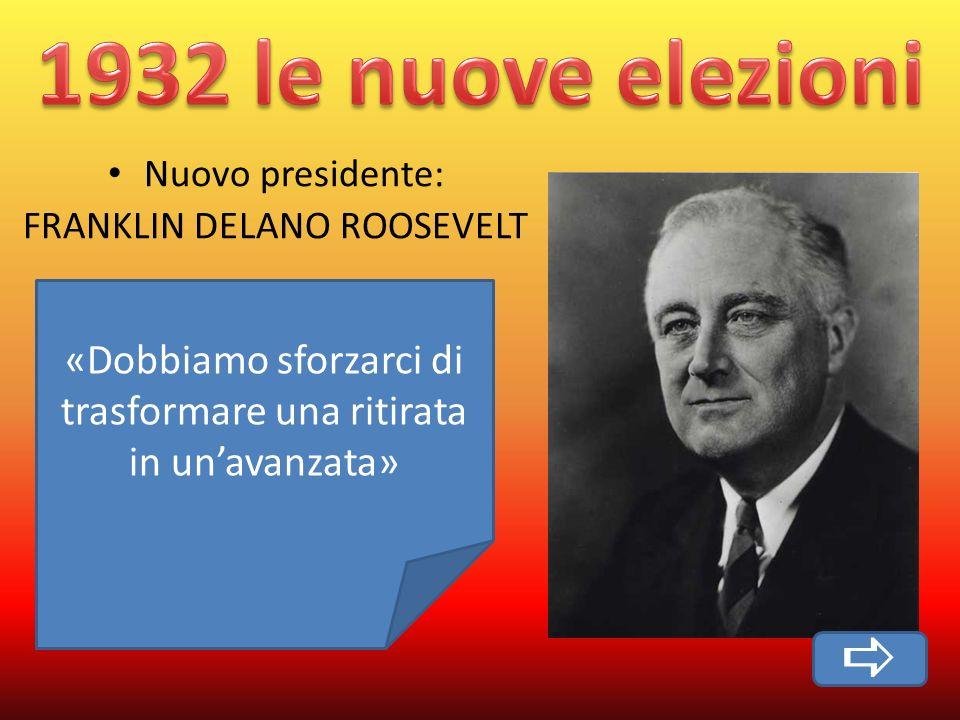 Nuovo presidente: FRANKLIN DELANO ROOSEVELT «Dobbiamo sforzarci di trasformare una ritirata in unavanzata»