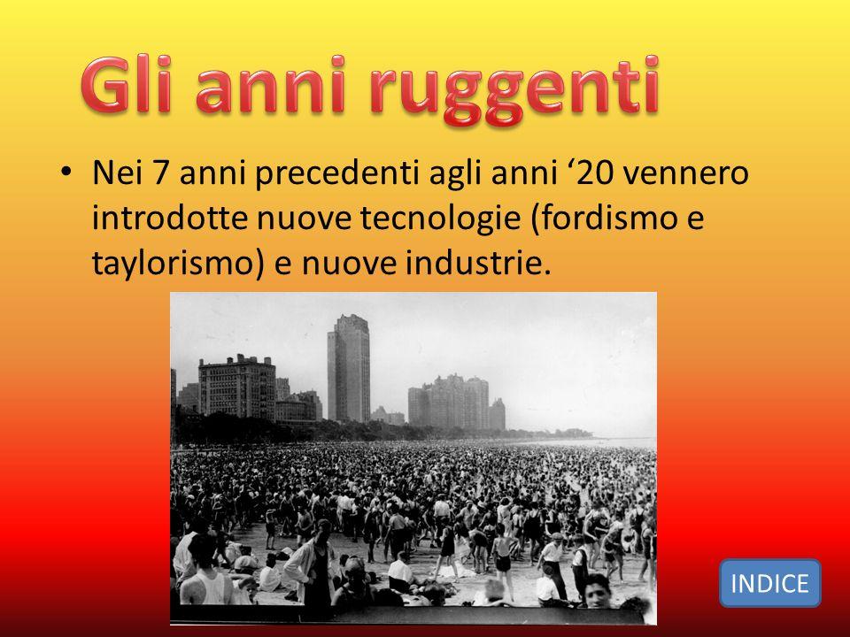 Nei 7 anni precedenti agli anni 20 vennero introdotte nuove tecnologie (fordismo e taylorismo) e nuove industrie.