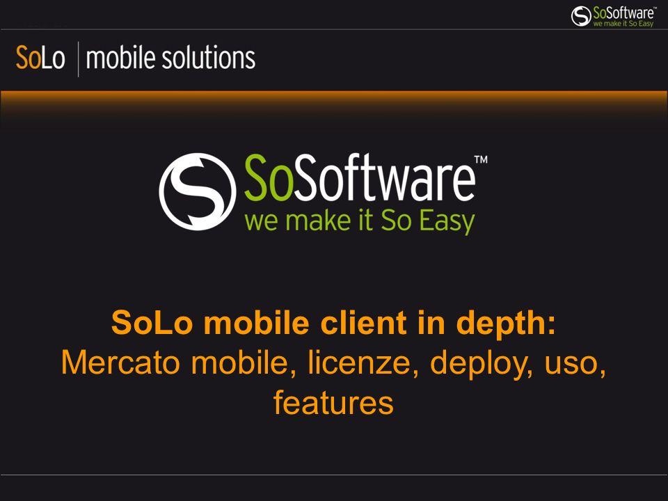 Symbian S60 OS (proprietà Nokia) SoLo mobile client per Symbian s60 (2008 3 rd and 4 th ) (2010 5 th Edition ) e Symbian 3^ http://www.sosoftware.com/http://www.sosoftware.com/downloads Oppure Forum.nokia.com, device specification, symbian S60 >3rd edition Symbian look & feel menu a tendina logo + nome personalizzabili Installazione e configurazione Tutto da remoto con SoBox Download software e file di configurazione.