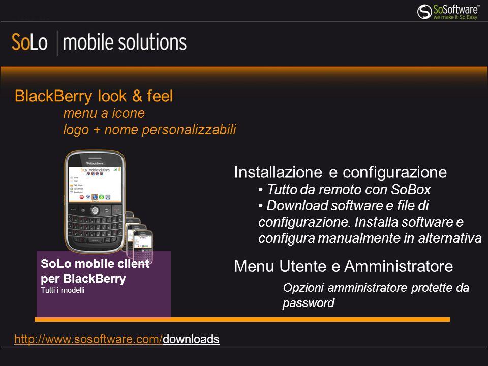 SoLo mobile client per BlackBerry Tutti i modelli http://www.sosoftware.com/http://www.sosoftware.com/downloads Installazione e configurazione Tutto d
