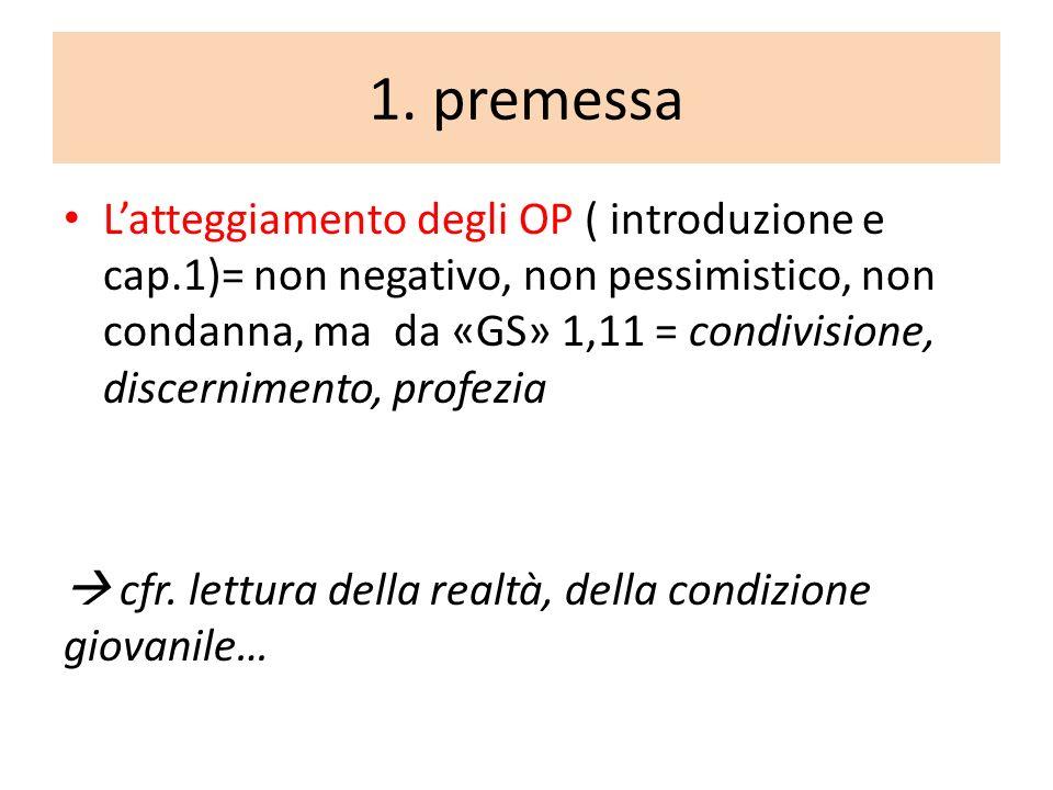 1. premessa Latteggiamento degli OP ( introduzione e cap.1)= non negativo, non pessimistico, non condanna, ma da «GS» 1,11 = condivisione, discernimen