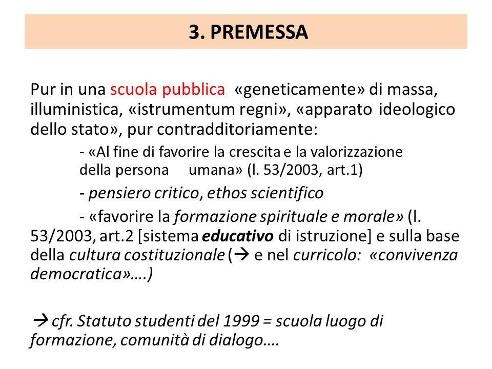 3. PREMESSA Pur in una scuola pubblica «geneticamente» di massa, illuministica, «istrumentum regni», «apparato ideologico dello stato», pur contraddit