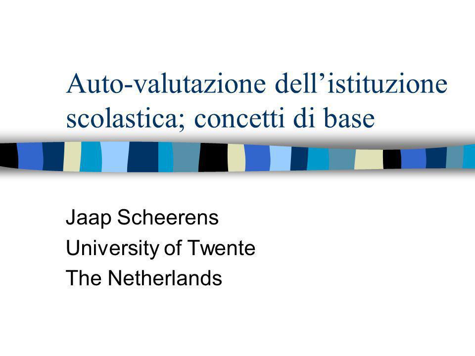 Auto-valutazione dellistituzione scolastica; concetti di base Jaap Scheerens University of Twente The Netherlands