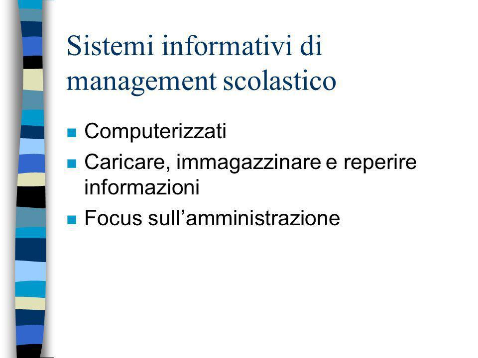 Sistemi informativi di management scolastico n Computerizzati n Caricare, immagazzinare e reperire informazioni n Focus sullamministrazione