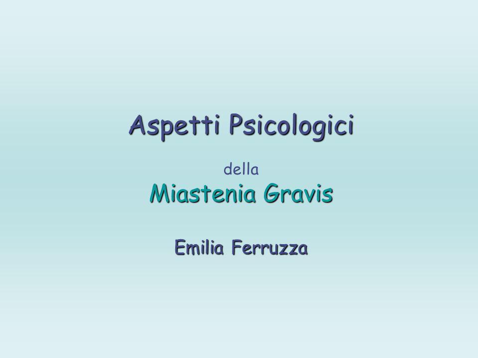 Aspetti Psicologici della Miastenia Gravis Emilia Ferruzza