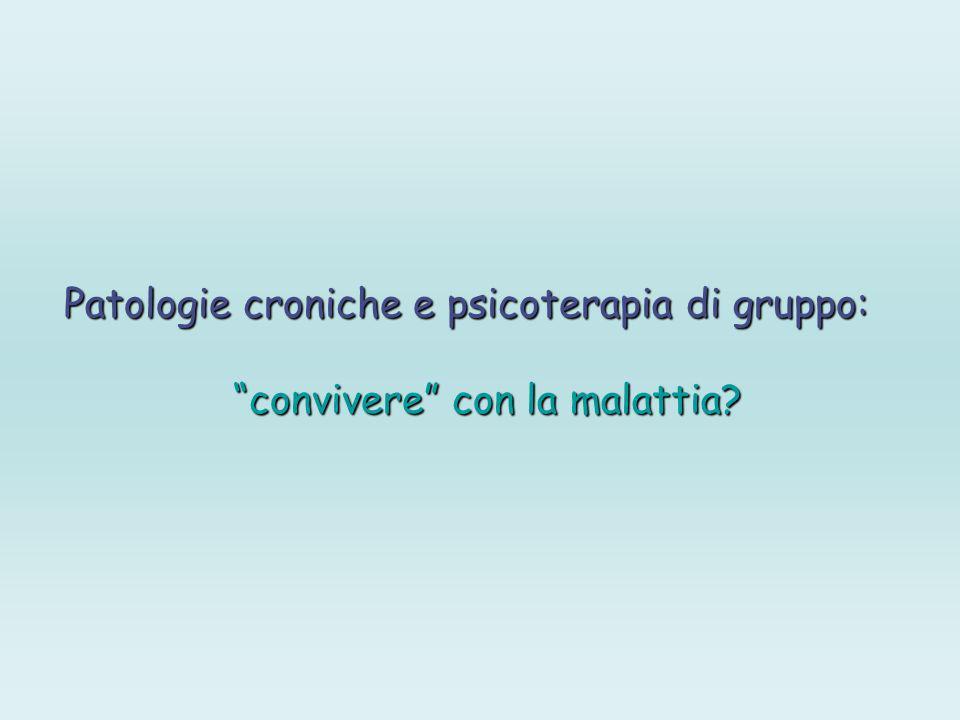 Patologie croniche e psicoterapia di gruppo: Patologie croniche e psicoterapia di gruppo: convivere con la malattia?