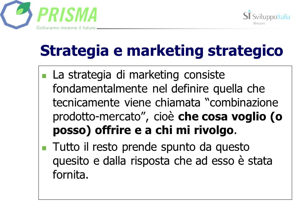 Strategia e marketing strategico La strategia di marketing consiste fondamentalmente nel definire quella che tecnicamente viene chiamata combinazione