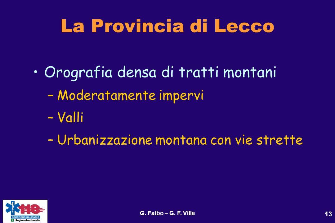 G. Falbo – G. F. Villa 13 La Provincia di Lecco Orografia densa di tratti montani –Moderatamente impervi –Valli –Urbanizzazione montana con vie strett