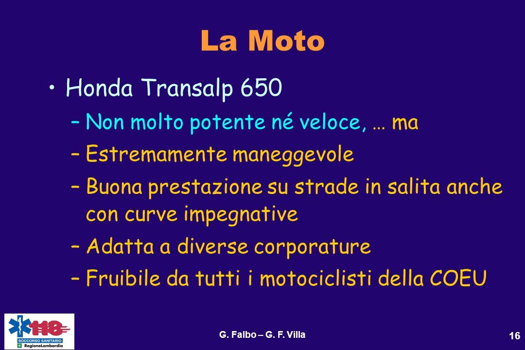 G. Falbo – G. F. Villa 16 La Moto Honda Transalp 650 –Non molto potente né veloce, … ma –Estremamente maneggevole –Buona prestazione su strade in sali