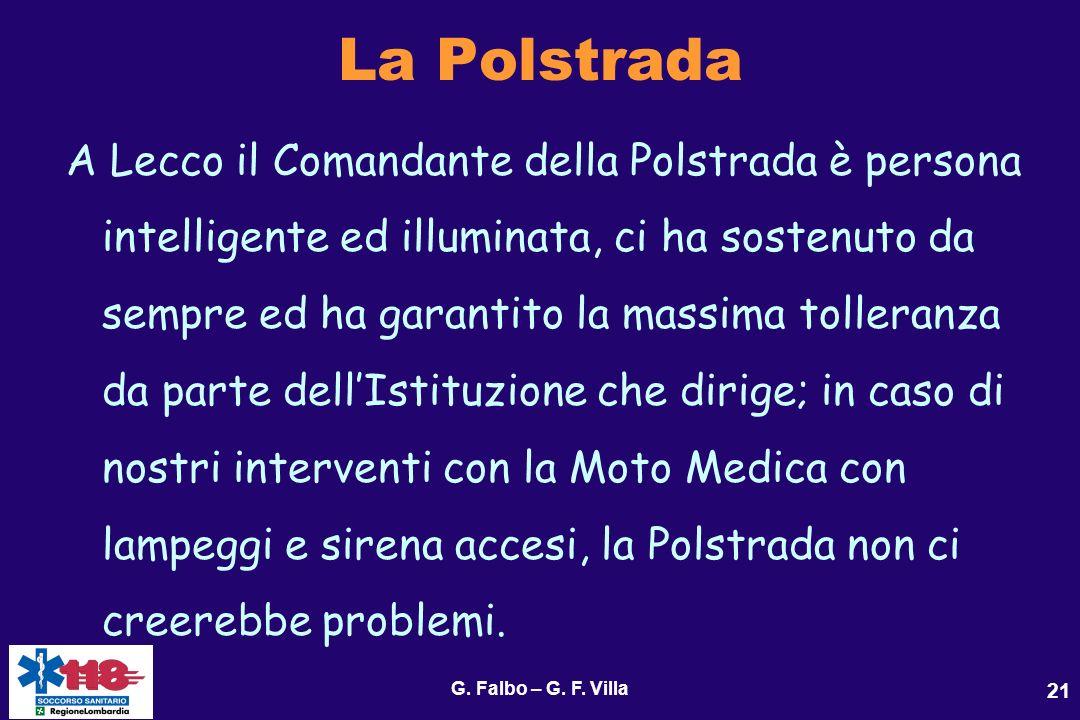 G. Falbo – G. F. Villa 21 La Polstrada A Lecco il Comandante della Polstrada è persona intelligente ed illuminata, ci ha sostenuto da sempre ed ha gar