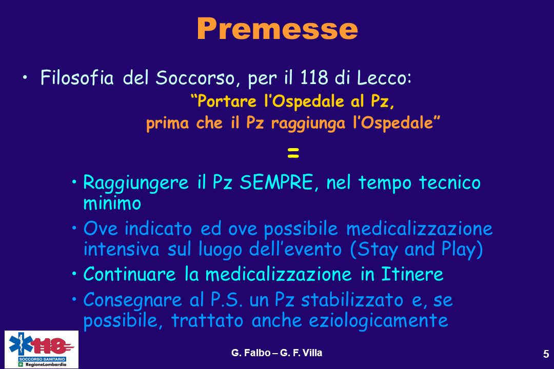 G. Falbo – G. F. Villa 5 Premesse Filosofia del Soccorso, per il 118 di Lecco: Portare lOspedale al Pz, prima che il Pz raggiunga lOspedale = Raggiung
