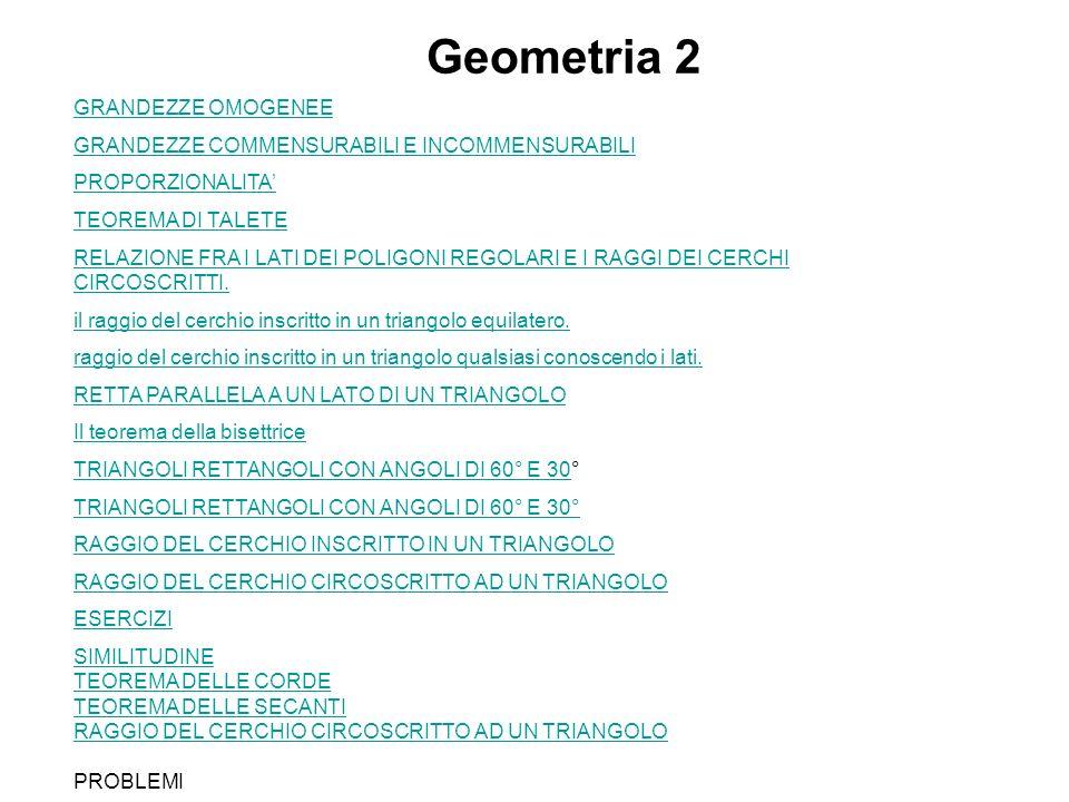 Geometria 2 GRANDEZZE OMOGENEE GRANDEZZE COMMENSURABILI E INCOMMENSURABILI PROPORZIONALITA TEOREMA DI TALETE RELAZIONE FRA I LATI DEI POLIGONI REGOLAR