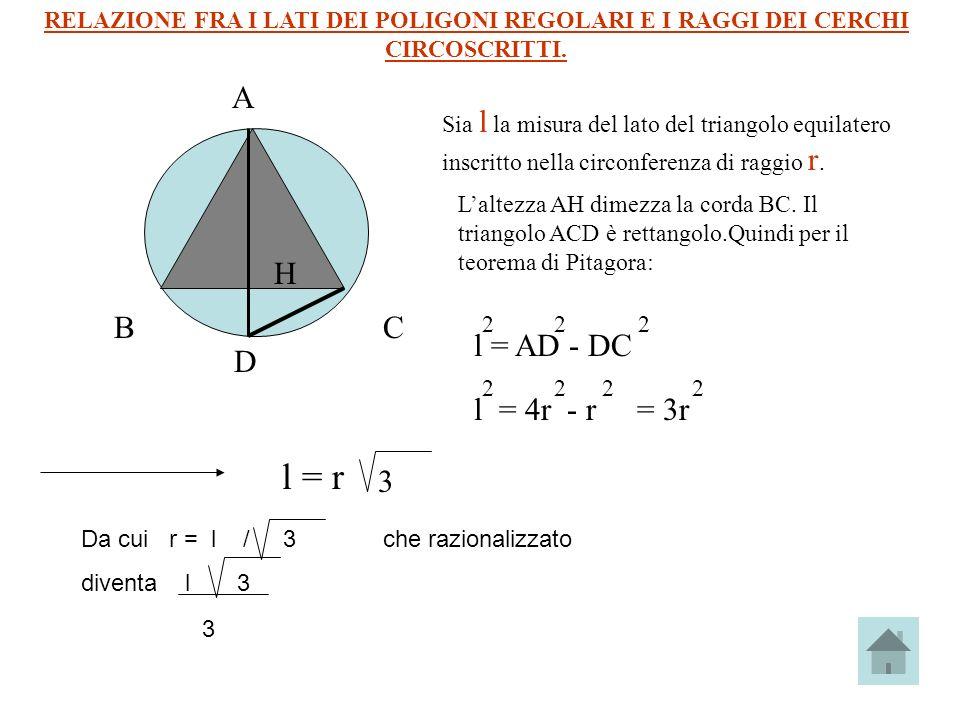 RELAZIONE FRA I LATI DEI POLIGONI REGOLARI E I RAGGI DEI CERCHI CIRCOSCRITTI. Sia l la misura del lato del triangolo equilatero inscritto nella circon