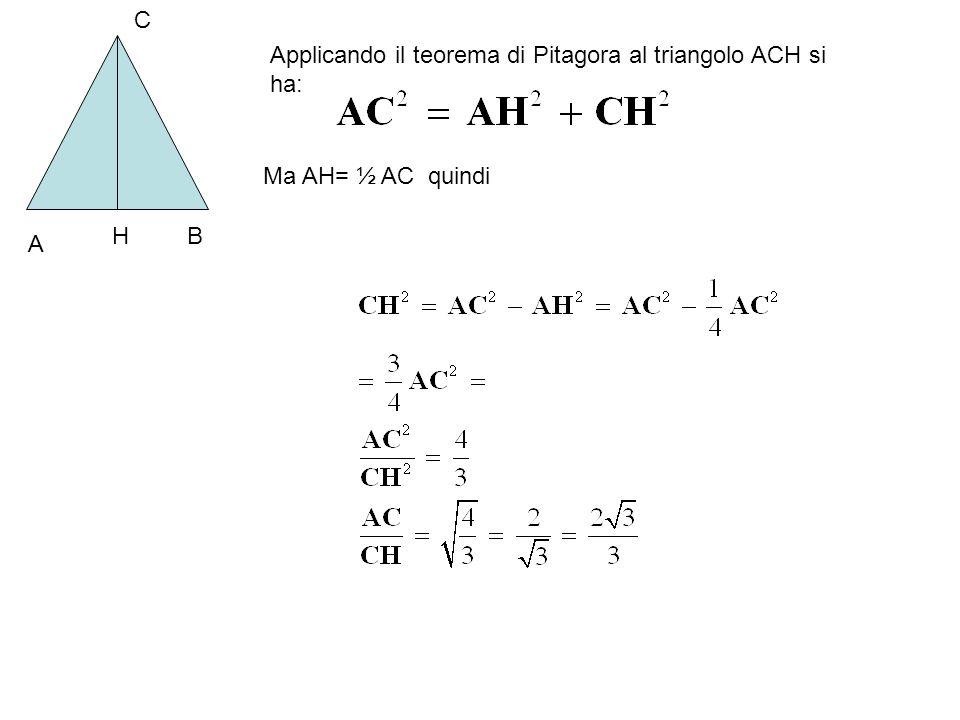A B C H Applicando il teorema di Pitagora al triangolo ACH si ha: Ma AH= ½ AC quindi