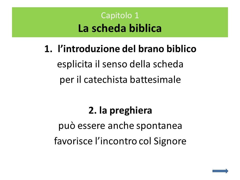 1.lintroduzione del brano biblico esplicita il senso della scheda per il catechista battesimale 2. la preghiera può essere anche spontanea favorisce l