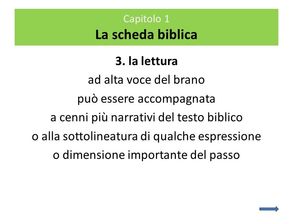 3. la lettura ad alta voce del brano può essere accompagnata a cenni più narrativi del testo biblico o alla sottolineatura di qualche espressione o di