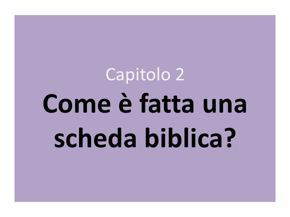 Capitolo 2 Come è fatta una scheda biblica