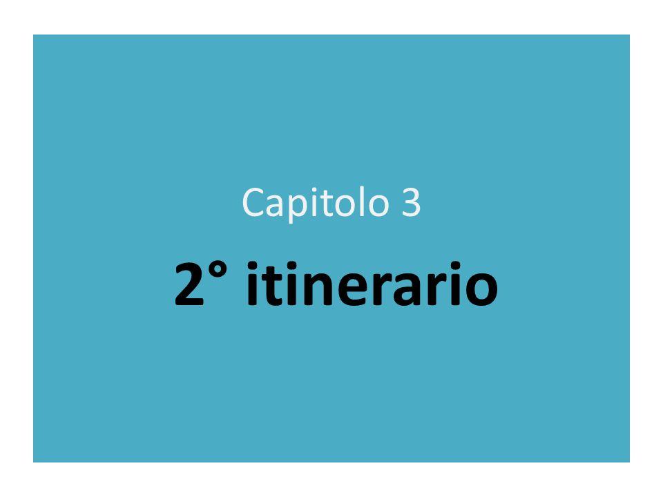 Capitolo 3 2° itinerario