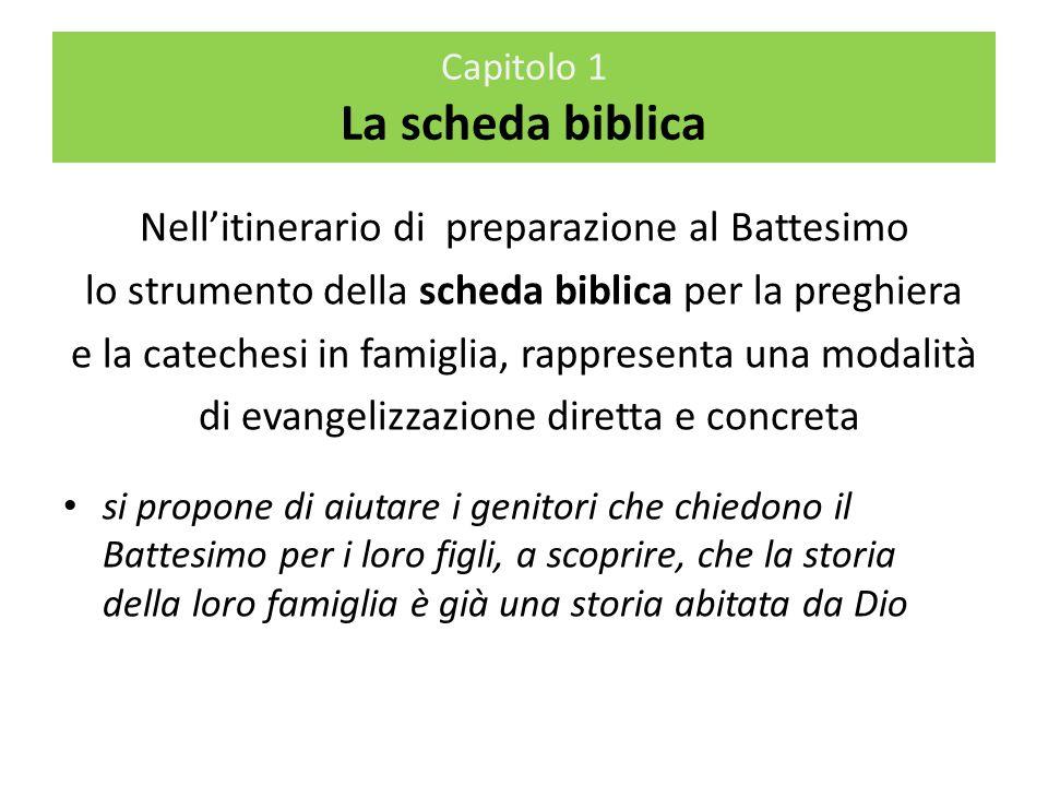 Nellitinerario di preparazione al Battesimo lo strumento della scheda biblica per la preghiera e la catechesi in famiglia, rappresenta una modalità di