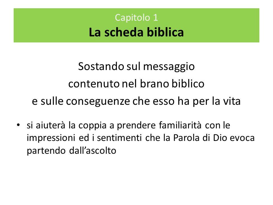 Sostando sul messaggio contenuto nel brano biblico e sulle conseguenze che esso ha per la vita si aiuterà la coppia a prendere familiarità con le impr