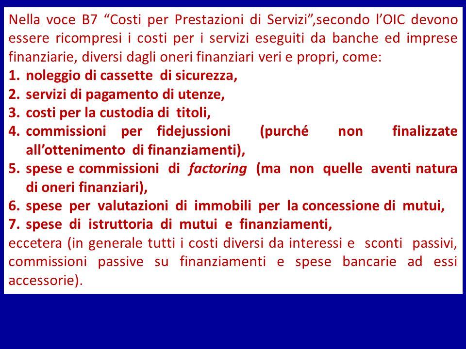 Nella voce B7 Costi per Prestazioni di Servizi,secondo lOIC devono essere ricompresi i costi per i servizi eseguiti da banche ed imprese finanziarie,