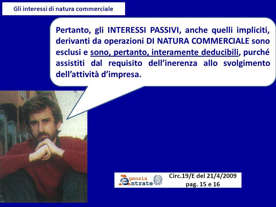 Gli interessi di natura commerciale Pertanto, gli INTERESSI PASSIVI, anche quelli impliciti, derivanti da operazioni DI NATURA COMMERCIALE sono esclus