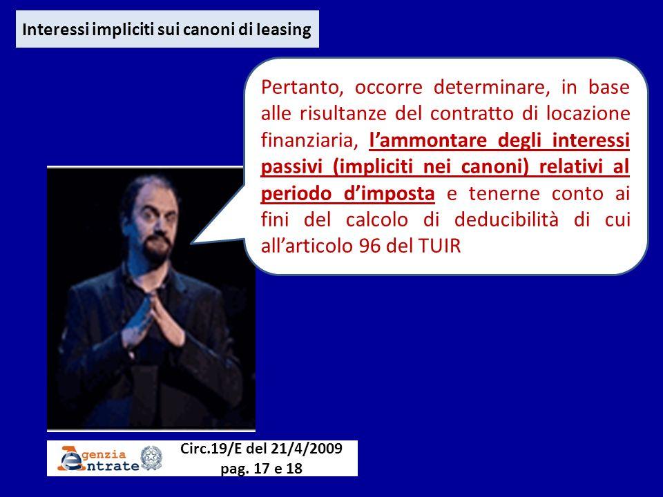 Interessi impliciti sui canoni di leasing Circ.19/E del 21/4/2009 pag. 17 e 18 Pertanto, occorre determinare, in base alle risultanze del contratto di