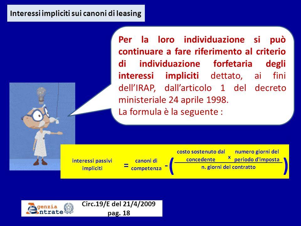 Interessi impliciti sui canoni di leasing Circ.19/E del 21/4/2009 pag. 18 Per la loro individuazione si può continuare a fare riferimento al criterio
