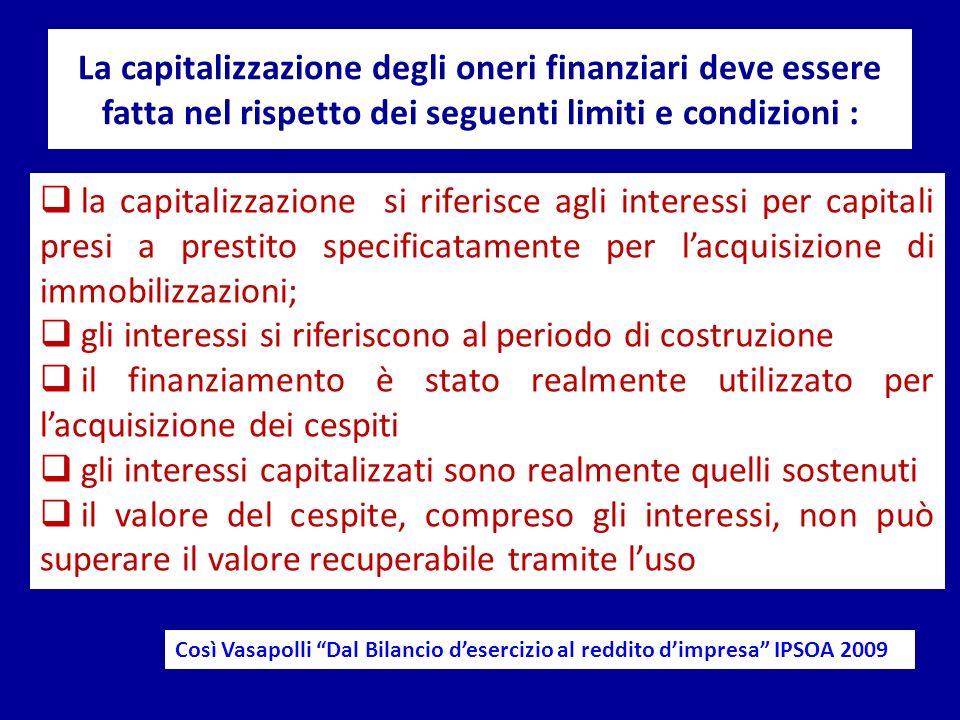 La capitalizzazione degli oneri finanziari deve essere fatta nel rispetto dei seguenti limiti e condizioni : la capitalizzazione si riferisce agli int
