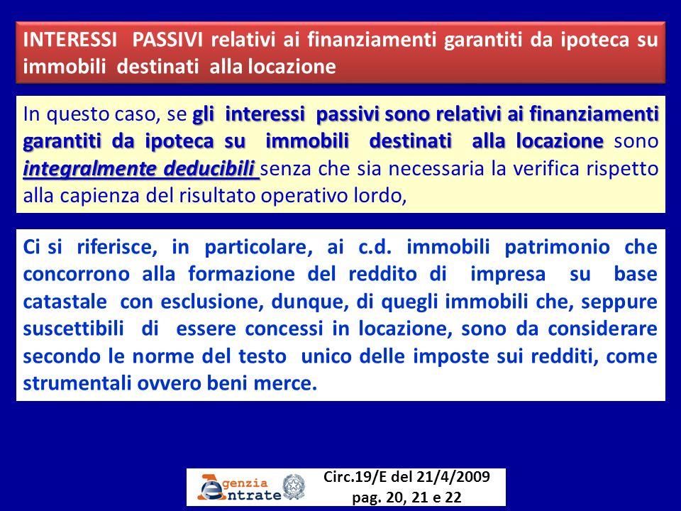 INTERESSI PASSIVI relativi ai finanziamenti garantiti da ipoteca su immobili destinati alla locazione Circ.19/E del 21/4/2009 pag. 20, 21 e 22 Ci si r
