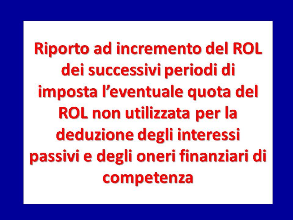 Riporto ad incremento del ROL dei successivi periodi di imposta leventuale quota del ROL non utilizzata per la deduzione degli interessi passivi e deg