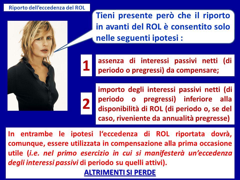 Riporto delleccedenza del ROL Tieni presente però che il riporto in avanti del ROL è consentito solo nelle seguenti ipotesi : assenza di interessi pas