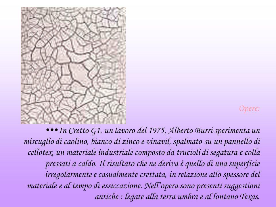 Opere: In Cretto G1, un lavoro del 1975, Alberto Burri sperimenta un miscuglio di caolino, bianco di zinco e vinavil, spalmato su un pannello di cello