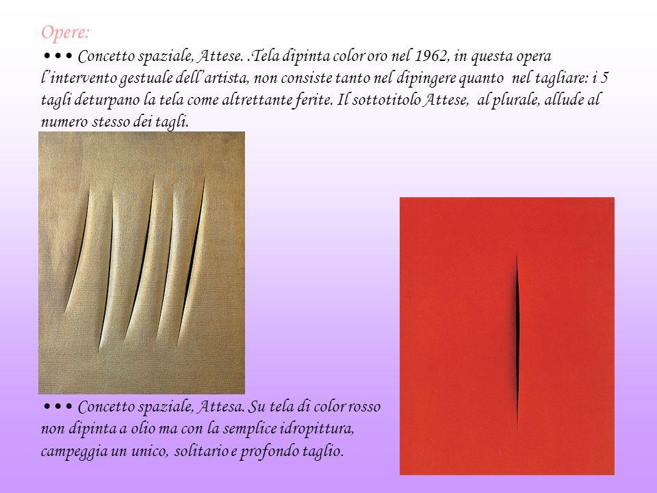 Opere: Concetto spaziale, Attese..Tela dipinta color oro nel 1962, in questa opera lintervento gestuale dellartista, non consiste tanto nel dipingere