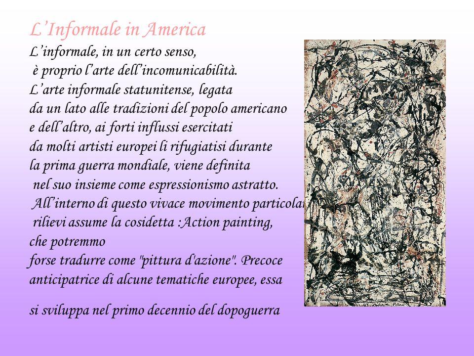 JACKSON POLLOCK Il maggior esponente dell Action Painting è senza dubbio lo statunitense Jackson Pollock (1912-1956), la cui vita sregolata, stroncata da un incidente d auto.